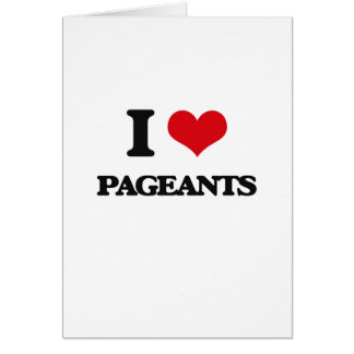 I Love Pageants Greeting Card