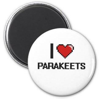 I love Parakeets Digital Design 6 Cm Round Magnet