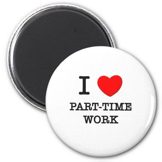 I Love Part-Time Work 6 Cm Round Magnet