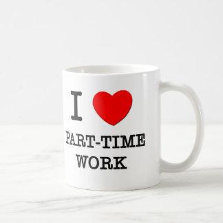 I Love Part-Time Work Coffee Mug