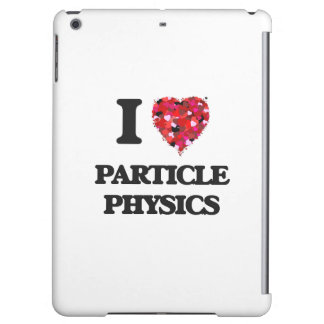 I Love Particle Physics