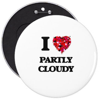I love Partly Cloudy 6 Cm Round Badge