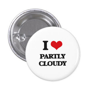 I love Partly Cloudy Pinback Buttons