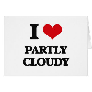 I love Partly Cloudy Greeting Cards