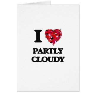 I love Partly Cloudy Greeting Card