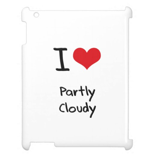 I love Partly Cloudy Case For The iPad 2 3 4