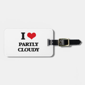 I love Partly Cloudy Tag For Luggage