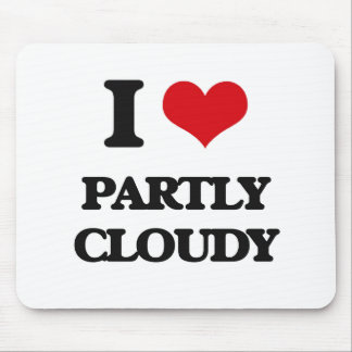 I love Partly Cloudy Mouse Pads