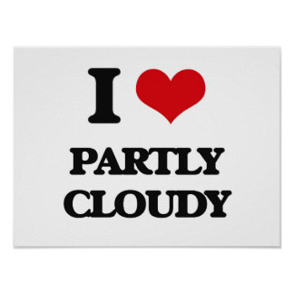 I love Partly Cloudy Posters