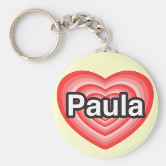 I love Paula. I love you Paula. Heart Key Chains