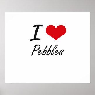 I Love Pebbles Poster