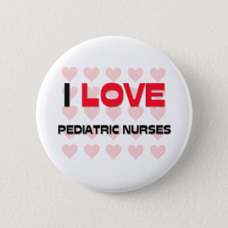 I LOVE PEDIATRIC NURSES 6 CM ROUND BADGE