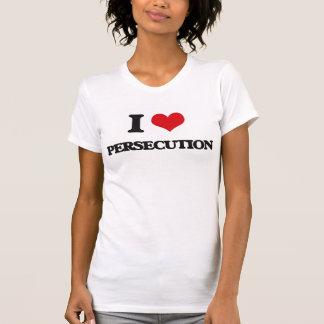 I Love Persecution T Shirts