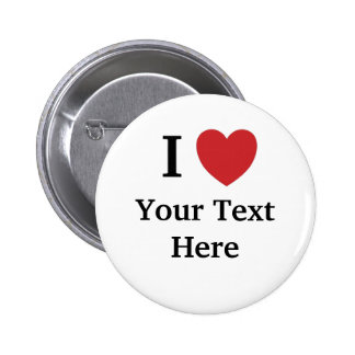 I Love Personalisable Button - Add Your Text