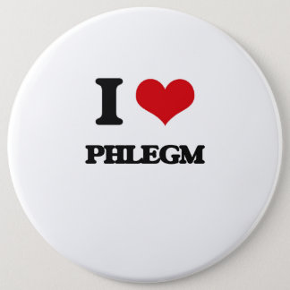 I Love Phlegm 6 Cm Round Badge