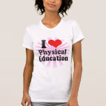 I Love Physical Education Tee Shirts