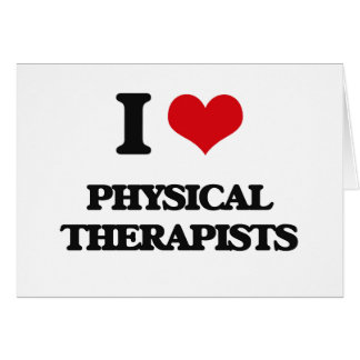 I love Physical Therapists Greeting Cards