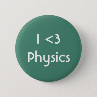 I Love Physics 6 Cm Round Badge