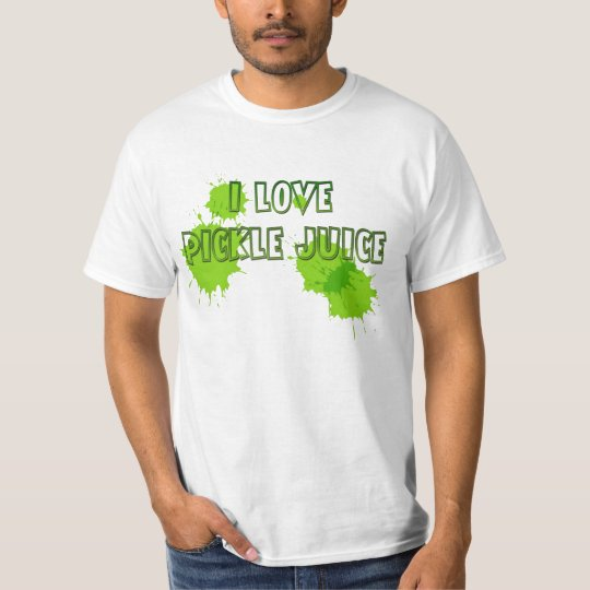 I LOVE PICKLE JUICE T-Shirt