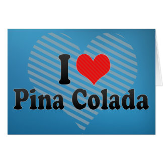 I Love Pina Colada Card