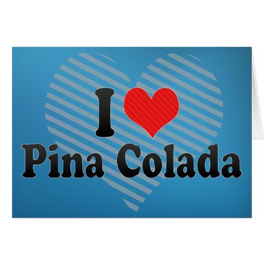 I Love Pina Colada Card