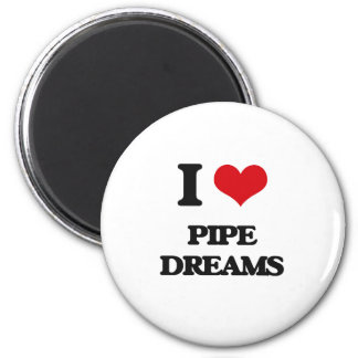 I Love Pipe Dreams Refrigerator Magnets