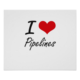 I Love Pipelines Poster