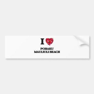 I love Pohaku Mauliuli Beach Hawaii Bumper Sticker