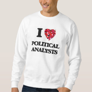 I love Political Analysts Pullover Sweatshirts