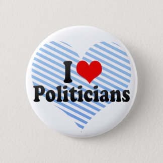 I Love Politicians 6 Cm Round Badge