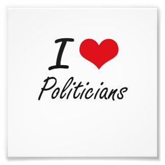 I love Politicians Photographic Print