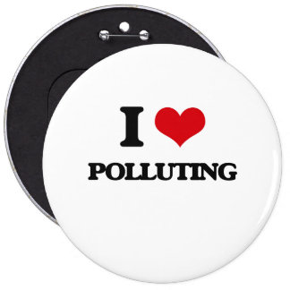 I Love Polluting Pinback Buttons
