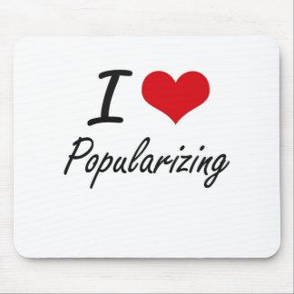 I Love Popularizing Mouse Pad