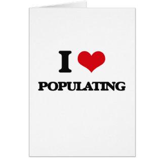 I Love Populating Greeting Card