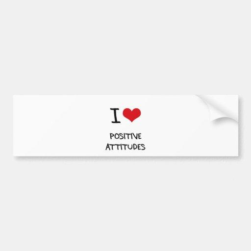 I Love Positive Attitudes Bumper Stickers
