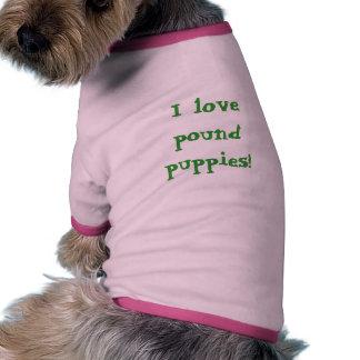 I love pound puppies pet tshirt