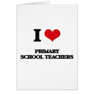 I love Primary School Teachers Greeting Card