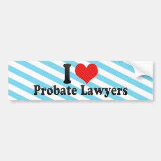 I Love Probate Lawyers Bumper Stickers
