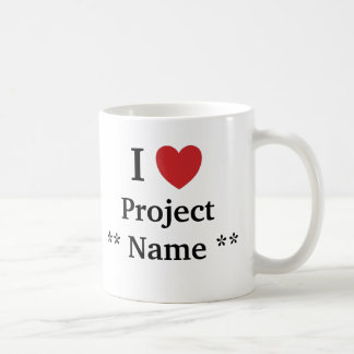 I Love Project *Add a name* Project Team Slogan Coffee Mug