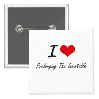 I Love Prolonging The Inevitable 15 Cm Square Badge