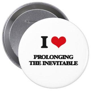 I Love Prolonging The Inevitable 10 Cm Round Badge
