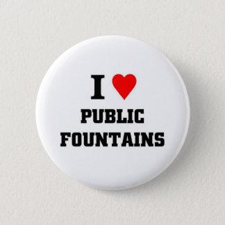 I love Public Fountains 6 Cm Round Badge
