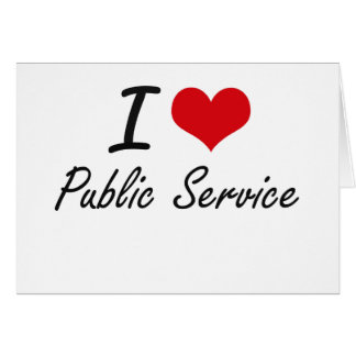 I Love Public Service Greeting Card