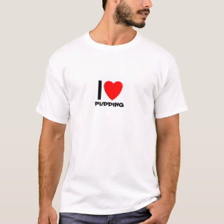 I Love Pudding T-Shirt