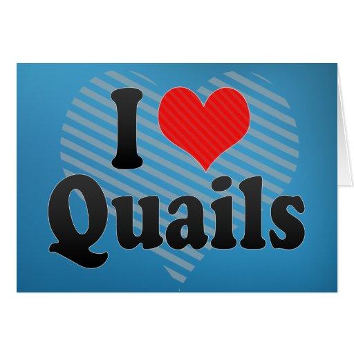 I Love Quails Greeting Cards