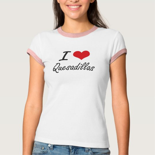 I love Quesadillas T-Shirt