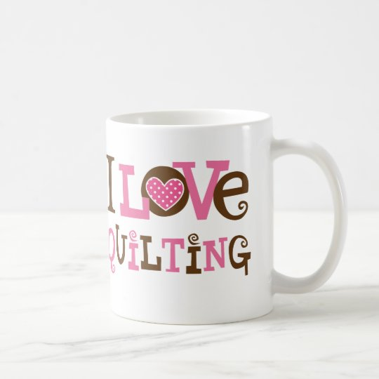 I Love Quilting (Quilter Gift) Coffee Mug