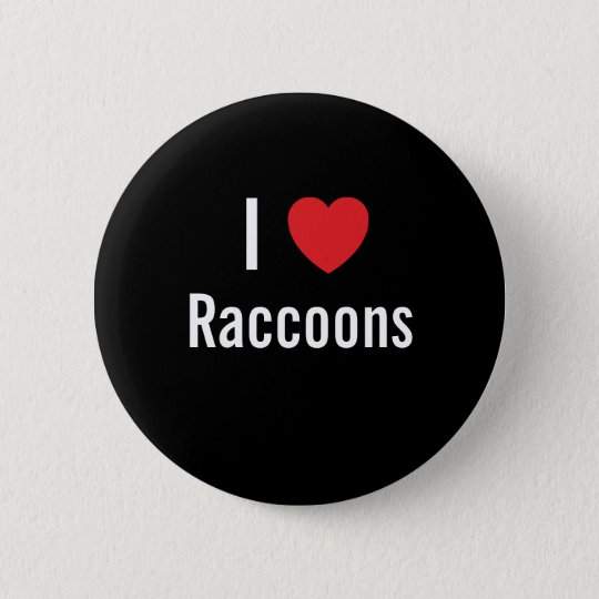 I love Raccoons 6 Cm Round Badge