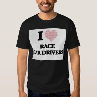I love Race Car Drivers (Heart made from words) T Shirt