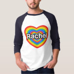 I love Rachel. I love you Rachel. Heart T-shirt
